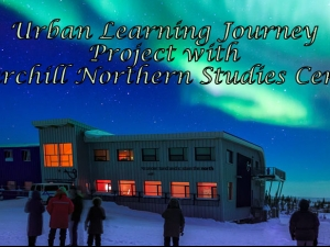 Urban Learning Project: with Churchill Northern Studies Centre